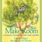 "I Interview Laura Alary, ""Make Room: A Child's Guide to Lent and Easter"""